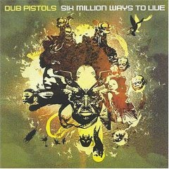 Dub Pistols -  Six Million Ways To Live
