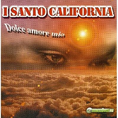 I Santo California -  Dolce Amore Mio
