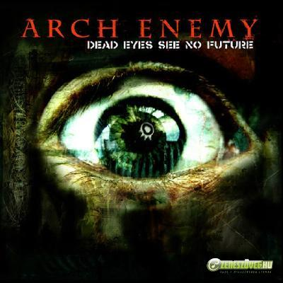 Arch Enemy -  Dead Eyes see no Future (EP)