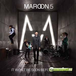 Maroon 5  -  It Won't Be Soon Before Long