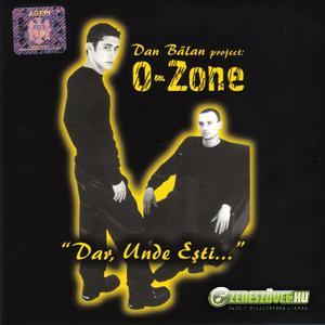 O-Zone -  Dar, Unde Esti ?