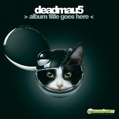 Deadmau5 -  Album Title Goes Here