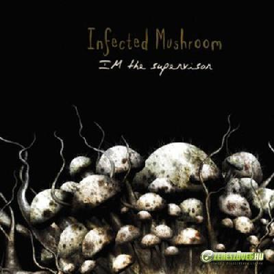 Infected Mushroom -  IM the Supervisor