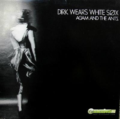 Adam & The Ants -  Dirk Wears White Sox