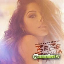 Bebe Rexha -  Don't Wanna Grow Up